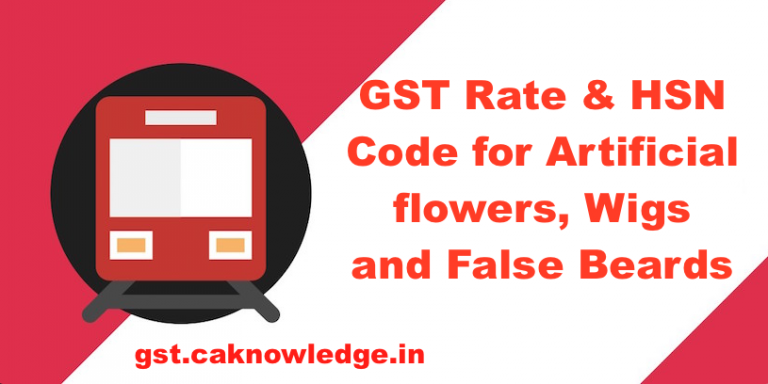 GST Rate & HSN Code for Artificial flowers, Wigs & False Beards