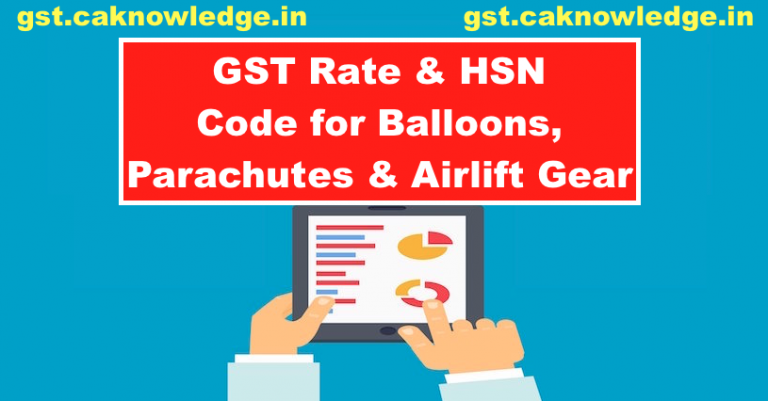 GST Rate & HSN Code for Balloons, Parachutes & Airlift Gear