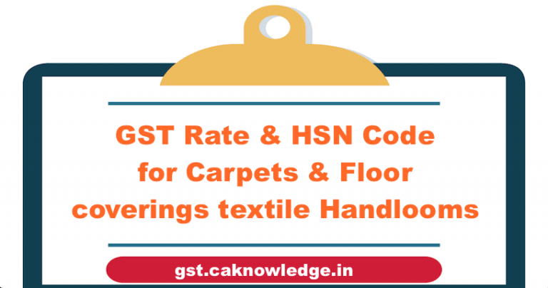 GST Rate & HSN Code for Carpets & Floor coverings textile Handlooms