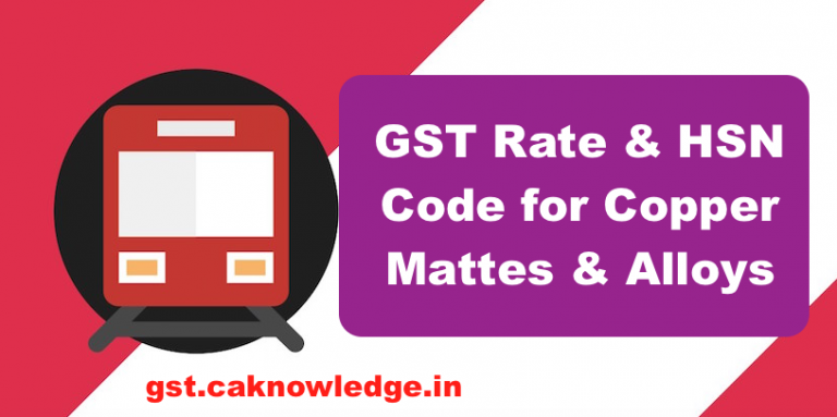 GST Rate & HSN Code for Copper Mattes & Alloys