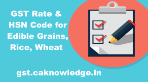 GST Rate & HSN Code for Edible Grains, Rice, Wheat