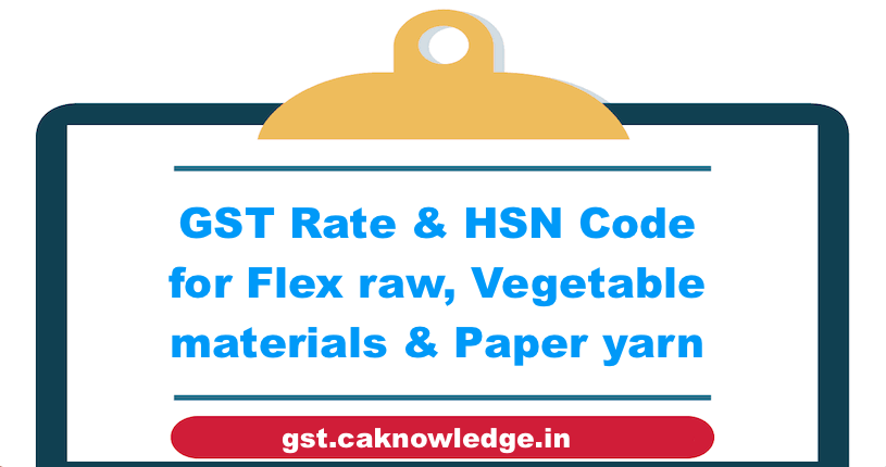 GST Rate & HSN Code for Flex raw, Vegetable materials & Paper yarn