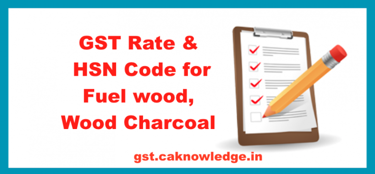GST Rate & HSN Code for Fuel wood, Wood Charcoal