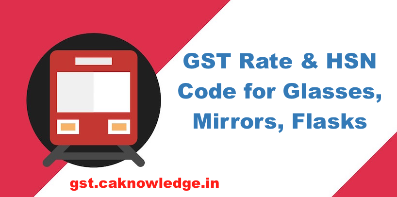 GST Rate & HSN Code for Glasses, Mirrors, Flasks