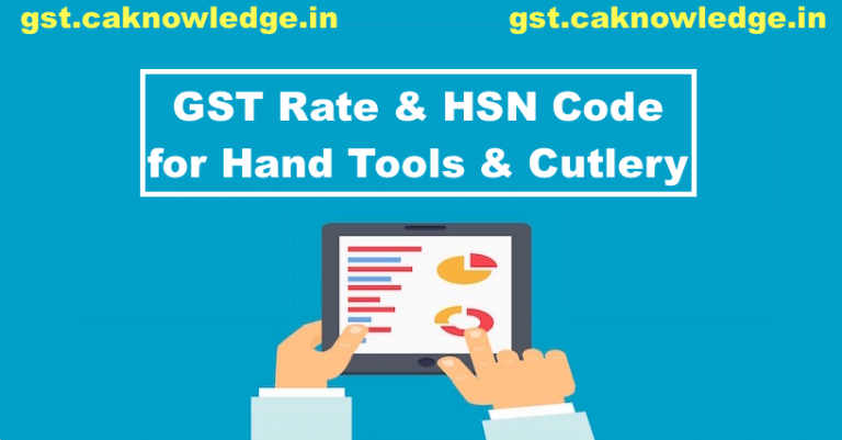 GST Rate & HSN Code for Hand Tools & Cutlery