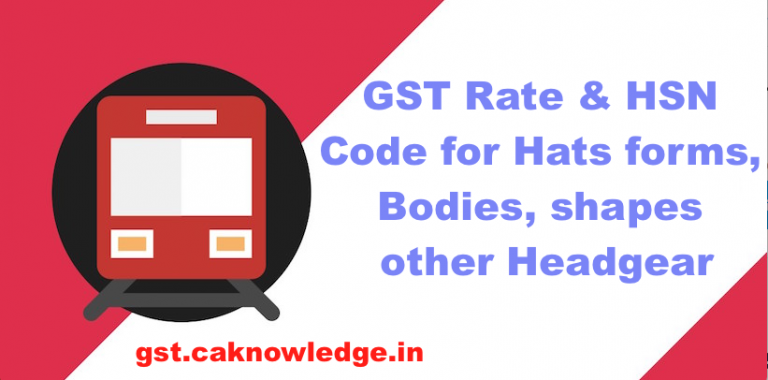 GST Rate & HSN Code for Hats forms, bodies, shapes & other Headgear