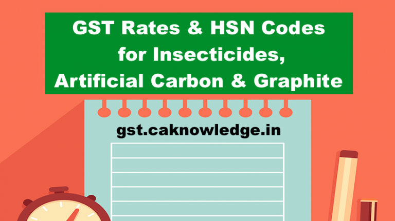 GST Rate & HSN Code for Insecticides, Artificial Carbon & Graphite
