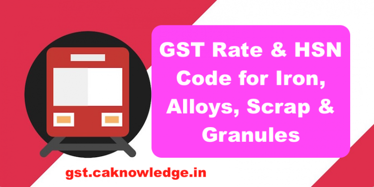 GST Rate & HSN Code for Iron, Alloys, Scrap & Granules