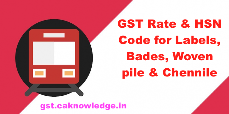 GST Rate & HSN Code for Labels, Bades, Woven pile & Chennile