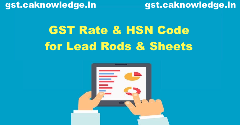 GST Rate & HSN Code for Unwrought Lead Rods
