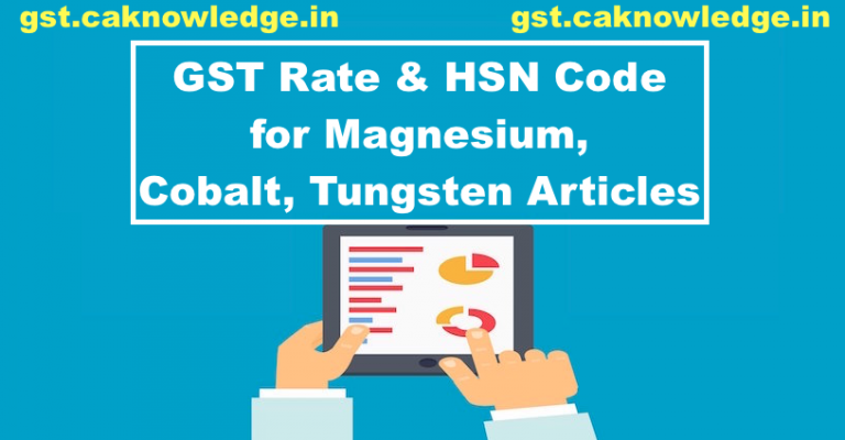 GST Rate & HSN Code for Magnesium, Cobalt, Tungsten Articles