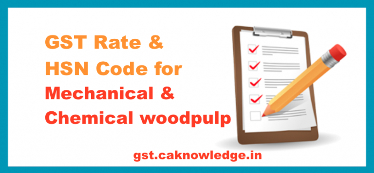 GST Rate & HSN Code for Mechanical & Chemical woodpulp