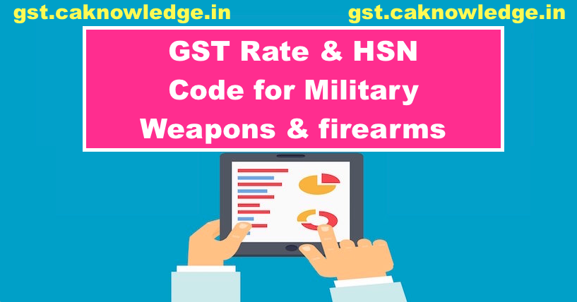 GST Rate & HSN Code for Military Weapons & Firearms