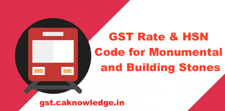 GST Rate & HSN Code for Monumental & Building Stones