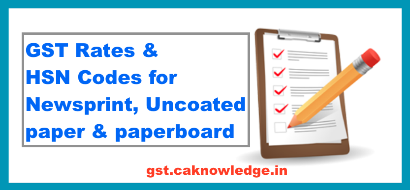 GST Rate & HSN Code for Newsprint, Uncoated paper & paperboard