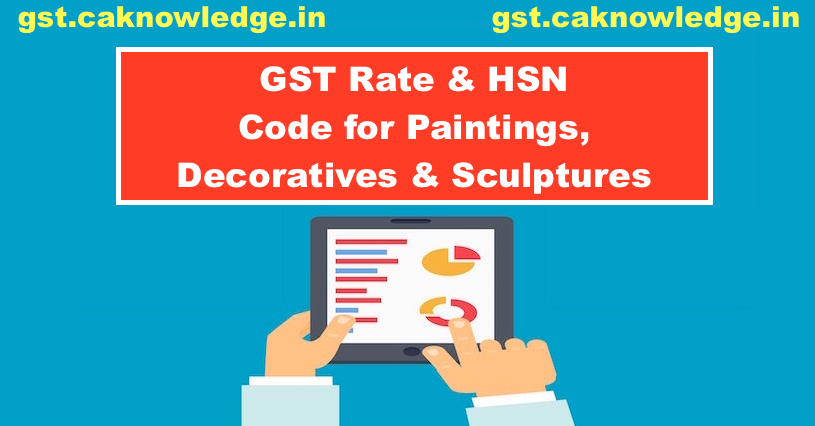 GST Rate & HSN Code for Paintings, Decoratives & Sculptures