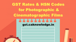 GST Rate & HSN Code for Photographic & Cinematographic Films
