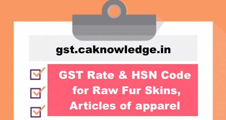 GST Rate & HSN Code for Raw Fur Skins, Articles of apparel