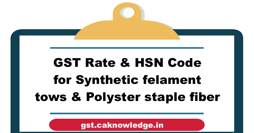 GST Rate & HSN Code for Synthetic felament tows & Polyster staple fiber