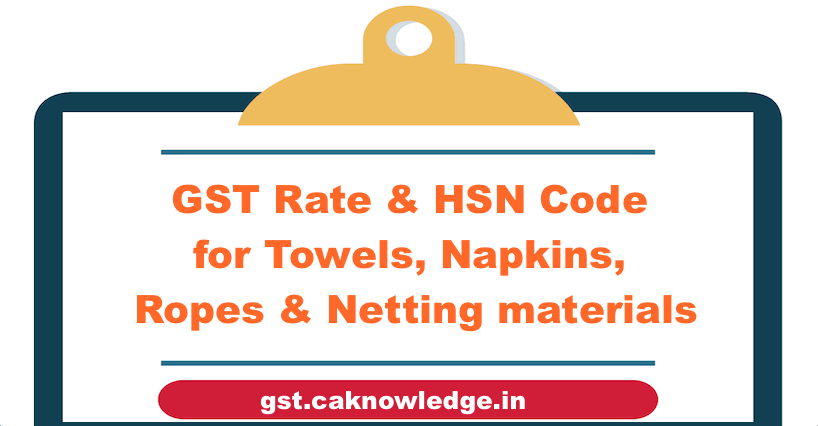 GST Rate & HSN Code for Towels, Napkins, ropes & Netting materials
