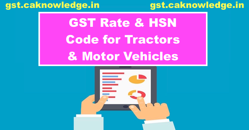 GST Rate & HSN Code for Tractors & Motor Vehicles