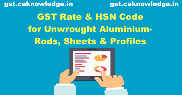 GST Rate & HSN Code for Unwrought Aluminium Rods
