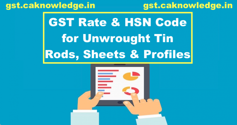 GST Rate & HSN Code for Unwrought Tin Rods, Sheets & Profiles