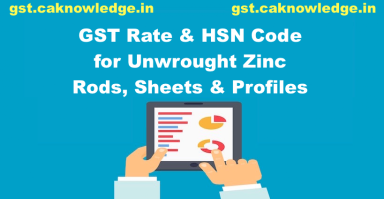 GST Rate & HSN Code for Unwrought Zinc Rods, Sheets & Profiles