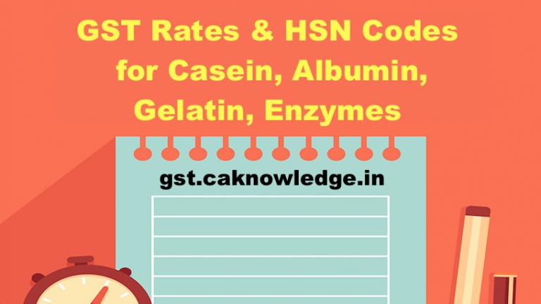 GST Rates & HSN Codes for Casein, Albumin, Gelatin, Enzymes