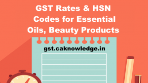 GST Rates & HSN Codes for Essential Oils, Beauty Products