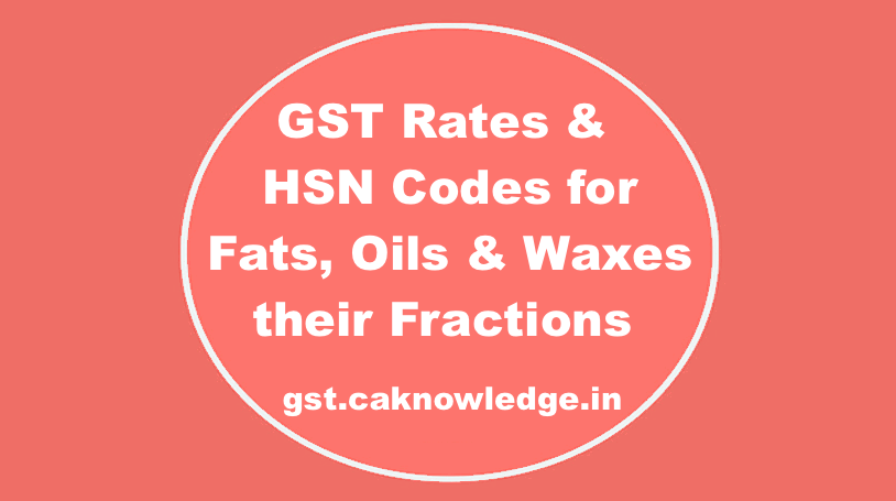 GST Rates & HSN Codes for Fats, Oils & Waxes their Fractions