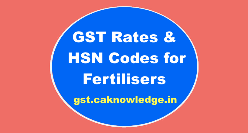 GST Rates & HSN Codes for Fertilisers