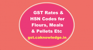 GST Rates & HSN Codes for Flours, Meals