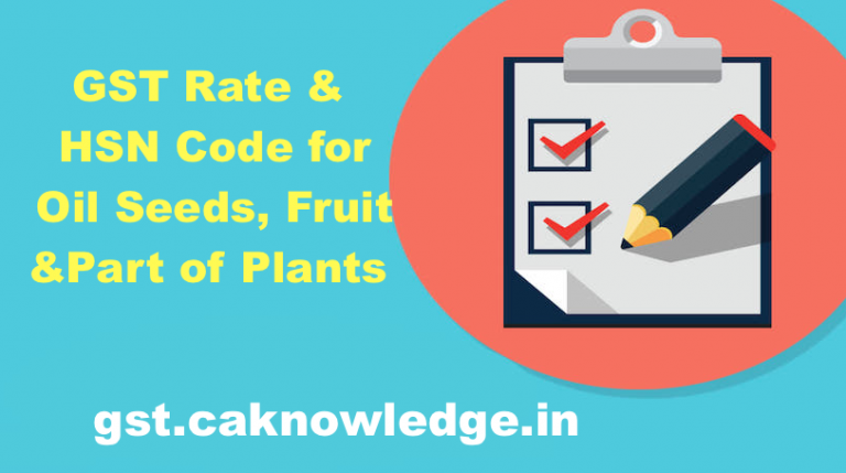 GST Rates & HSN Codes for Oil Seeds, Fruit & Part of Plants