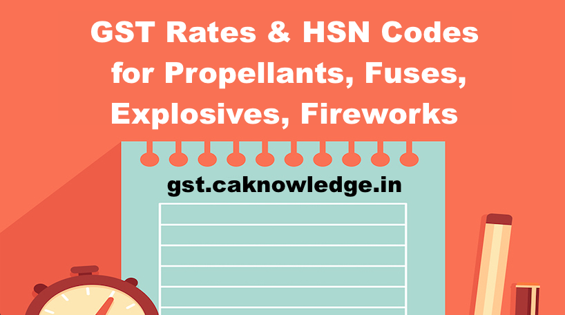 Gst Rates Hsn Codes For Propellants Explosives Fuses Fireworks