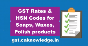 GST Rates & HSN Codes for Soaps, Waxes, Polish products