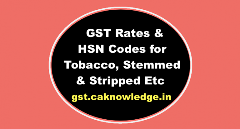 GST Rates & HSN Codes for Tobacco, Stemmed & Stripped N
