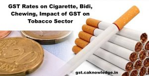 GST Rates on Cigarette, Bidi, Chewing, Impact of GST on Tobacco Sector
