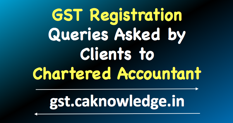 GST Registration - Queries Asked by Clients