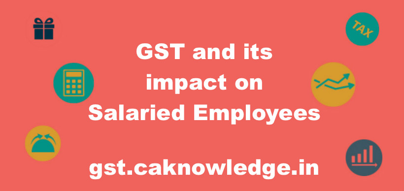 GST and its impact on Salaried Employees
