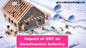 Impact of GST on Construction Industry