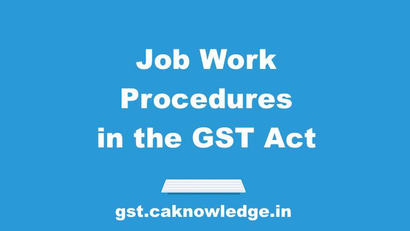 Job Work Procedures in the GST Act