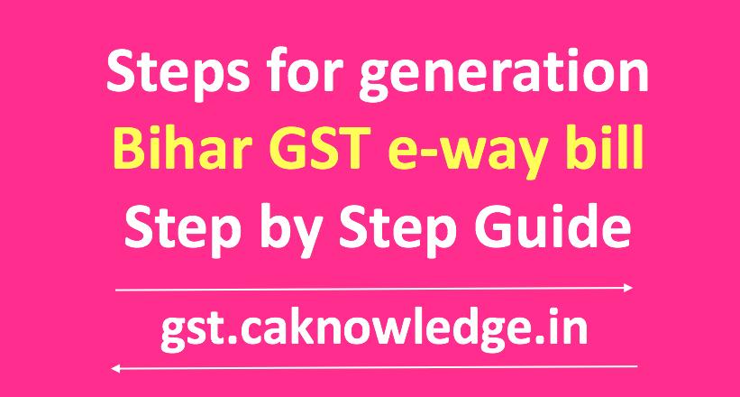 Steps for generation Bihar GST e-way bill