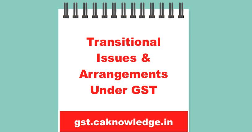 Transitional Issues & Arrangements Under GST