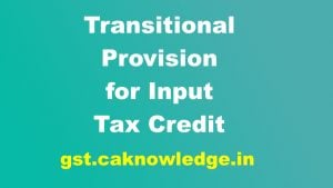 Transitional provision for Input Tax Credit