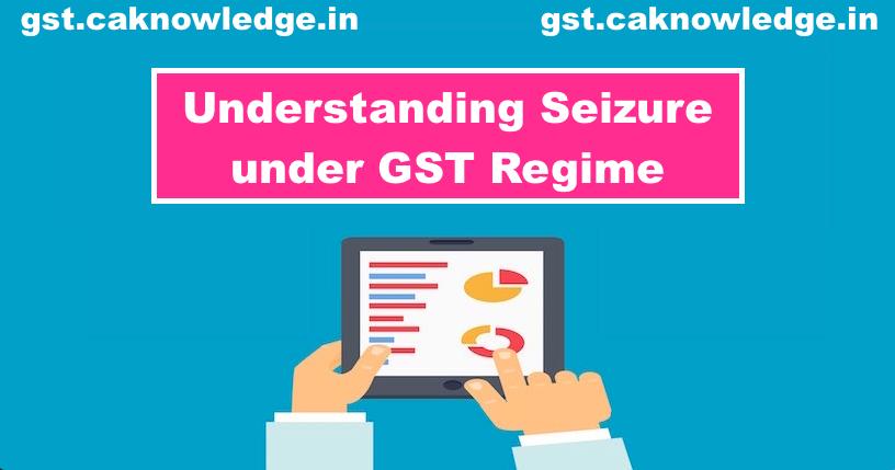 Understanding Seizure under GST