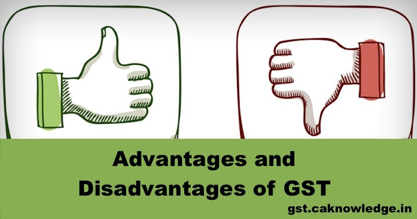 advantage and disadvantage of gst Taxation, a major coalition in for the government all around the world to officiate their functioning and implementation has been present in the human.