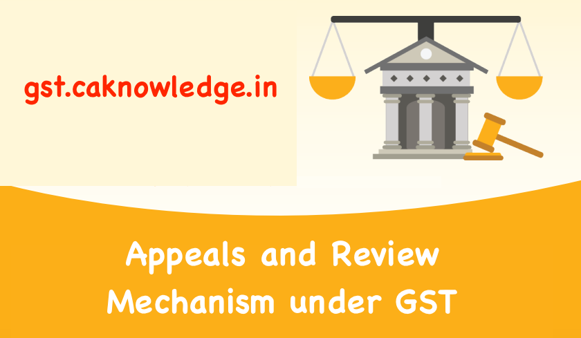 Appeals and Review Mechanism under GST