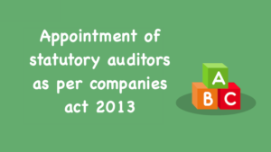 Appointment of statutory auditors as per companies act 2013
