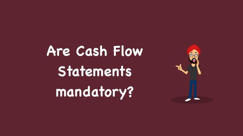 Are Cash Flow Statements mandatory?
